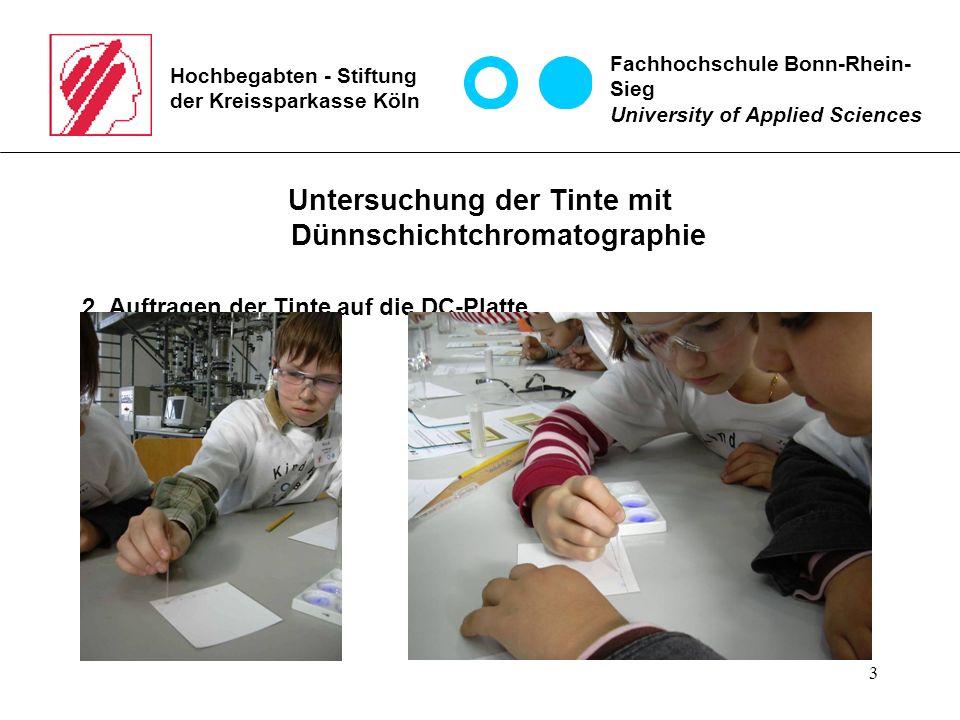 3 Hochbegabten - Stiftung der Kreissparkasse Köln Untersuchung der Tinte mit Dünnschichtchromatographie 2. Auftragen der Tinte auf die DC-Platte Fachh