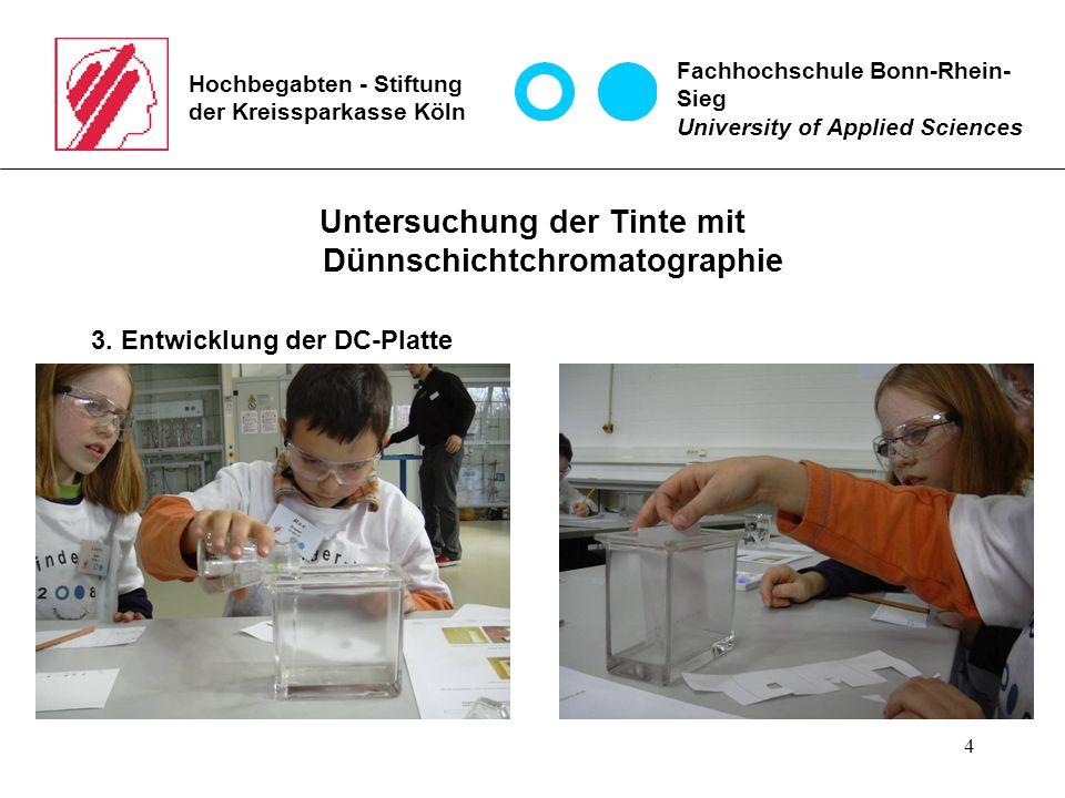 4 Hochbegabten - Stiftung der Kreissparkasse Köln Untersuchung der Tinte mit Dünnschichtchromatographie 3. Entwicklung der DC-Platte Fachhochschule Bo