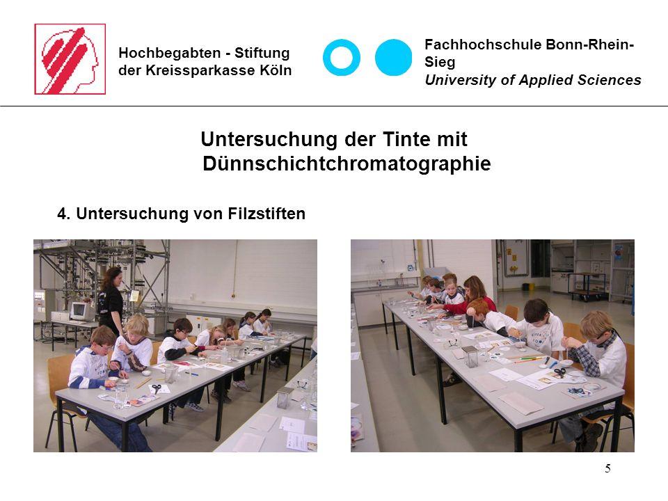 5 Hochbegabten - Stiftung der Kreissparkasse Köln Untersuchung der Tinte mit Dünnschichtchromatographie 4. Untersuchung von Filzstiften Fachhochschule