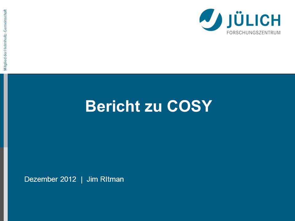 Mitglied der Helmholtz-Gemeinschaft Bericht zu COSY Dezember 2012 | Jim RItman