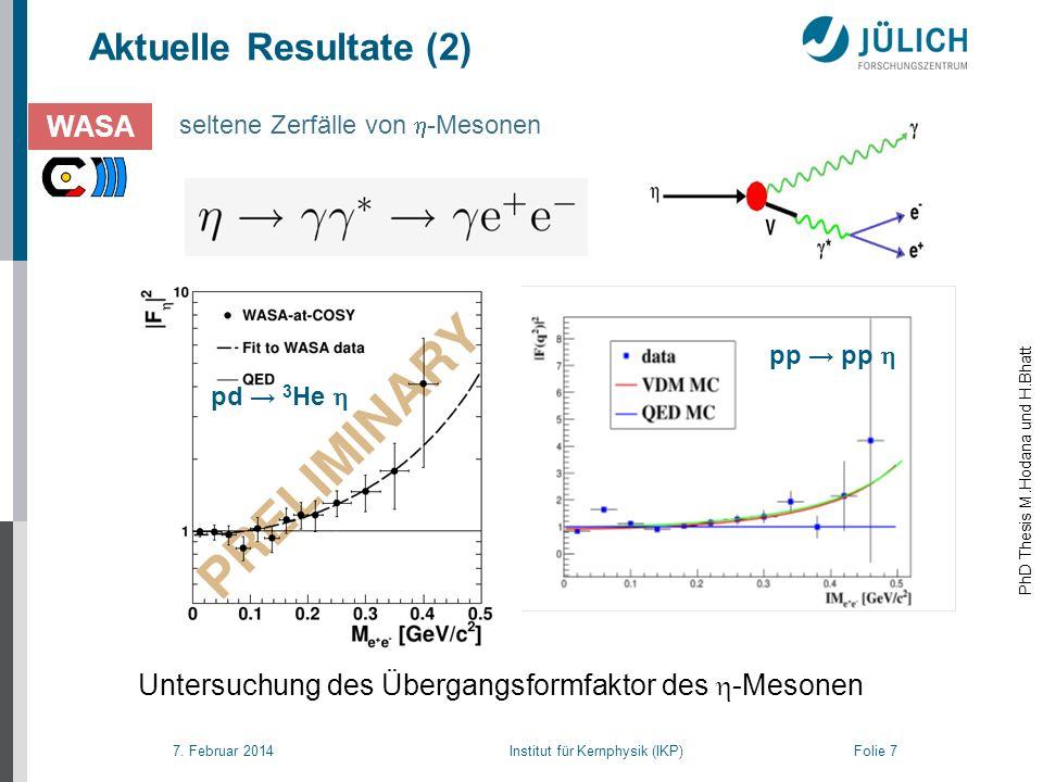 7. Februar 2014 Institut für Kernphysik (IKP) Folie 7 Aktuelle Resultate (2) seltene Zerfälle von -Mesonen WASA PhD Thesis M.Hodana und H.Bhatt Unters
