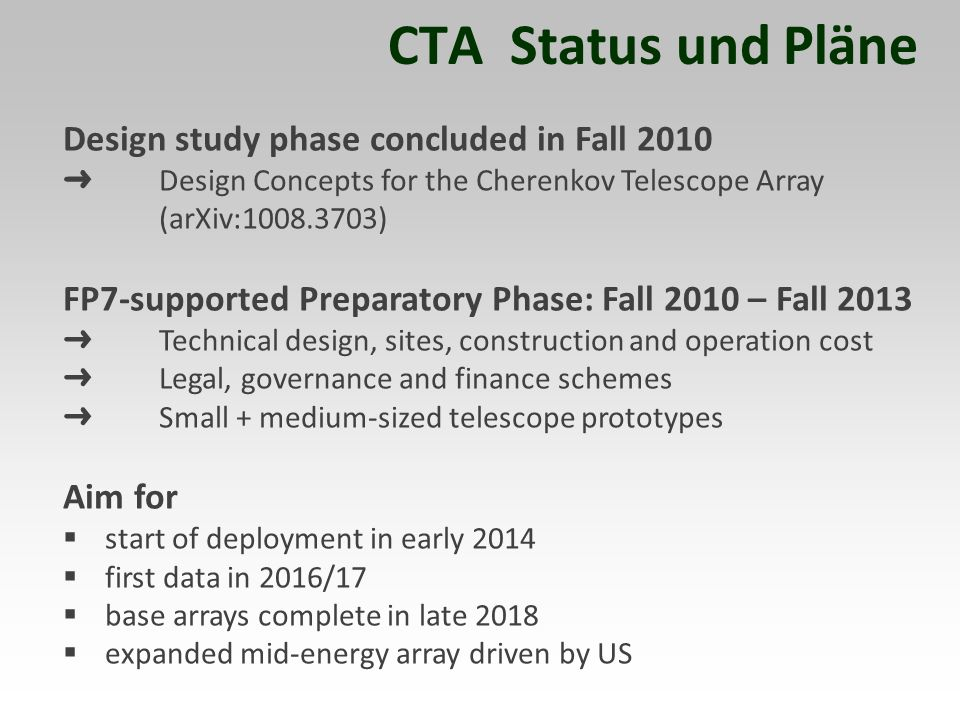 CTA Status und Pläne Design study phase concluded in Fall 2010 Design Concepts for the Cherenkov Telescope Array (arXiv:1008.3703) FP7-supported Prepa