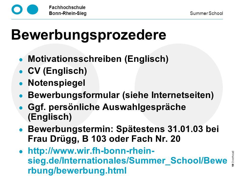 Fachhochschule Bonn-Rhein-Sieg Summer School 10 Overhead Bewerbungsprozedere Motivationsschreiben (Englisch) CV (Englisch) Notenspiegel Bewerbungsformular (siehe Internetseiten) Ggf.