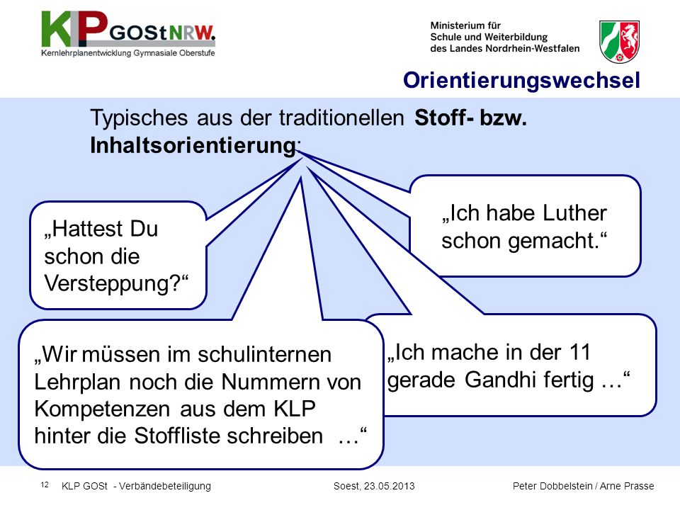 12 Typisches aus der traditionellen Stoff- bzw. Inhaltsorientierung: Ich habe Luther schon gemacht. Hattest Du schon die Versteppung? Ich mache in der