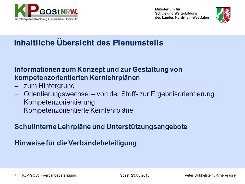 7 Informationen zum Konzept und zur Gestaltung von kompetenzorientierten Kernlehrplänen KLP GOSt - Verbändebeteiligung Soest, 23.05.2013 Peter Dobbelstein / Arne Prasse