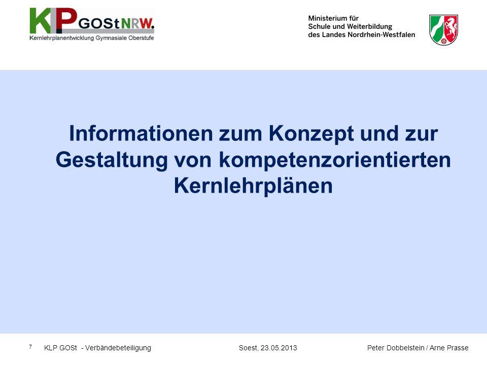 7 Informationen zum Konzept und zur Gestaltung von kompetenzorientierten Kernlehrplänen KLP GOSt - Verbändebeteiligung Soest, 23.05.2013 Peter Dobbels