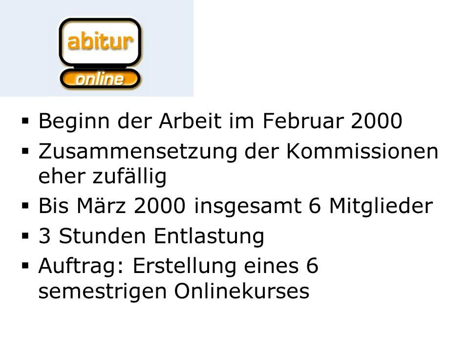 Beginn der Arbeit im Februar 2000 Zusammensetzung der Kommissionen eher zufällig Bis März 2000 insgesamt 6 Mitglieder 3 Stunden Entlastung Auftrag: Erstellung eines 6 semestrigen Onlinekurses