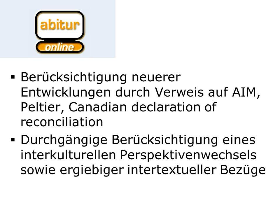 Berücksichtigung neuerer Entwicklungen durch Verweis auf AIM, Peltier, Canadian declaration of reconciliation Durchgängige Berücksichtigung eines interkulturellen Perspektivenwechsels sowie ergiebiger intertextueller Bezüge