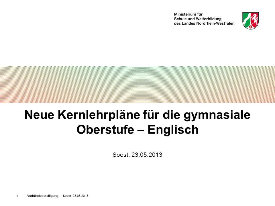 Verbändebeteiligung Soest, 23.05.20131 Neue Kernlehrpläne für die gymnasiale Oberstufe – Englisch Soest, 23.05.2013