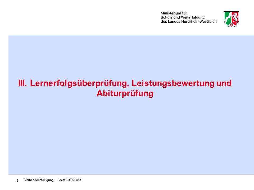 16 III. Lernerfolgsüberprüfung, Leistungsbewertung und Abiturprüfung Verbändebeteiligung Soest, 23.05.2013