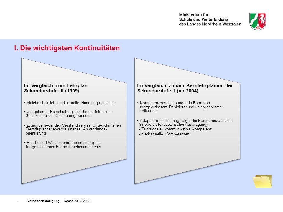 4 I. Die wichtigsten Kontinuitäten Verbändebeteiligung Soest, 23.05.2013 Im Vergleich zum Lehrplan Sekundarstufe II (1999) gleiches Leitziel: Interkul