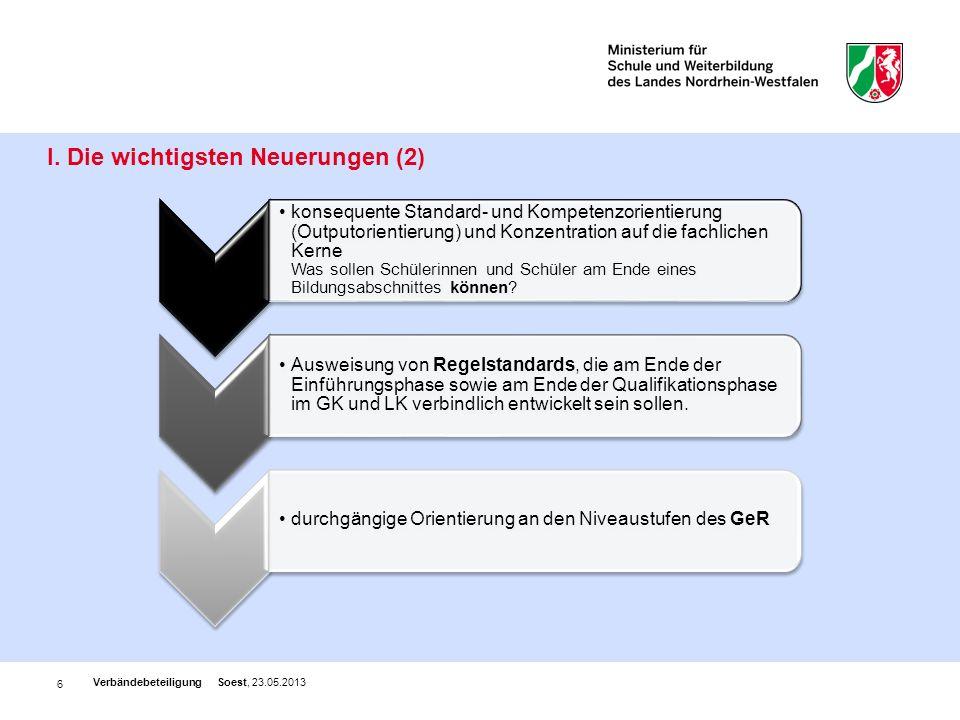 6 I. Die wichtigsten Neuerungen (2) Verbändebeteiligung Soest, 23.05.2013 konsequente Standard- und Kompetenzorientierung (Outputorientierung) und Kon