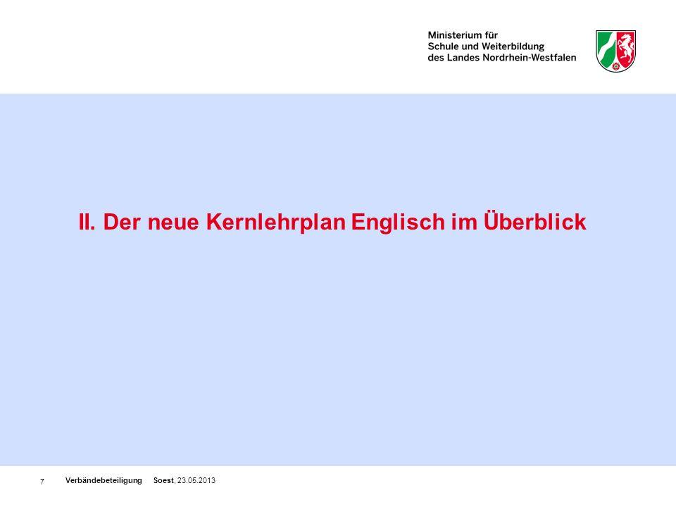 7 II. Der neue Kernlehrplan Englisch im Überblick Verbändebeteiligung Soest, 23.05.2013