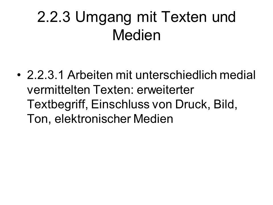 2.2.3 Umgang mit Texten und Medien 2.2.3.1 Arbeiten mit unterschiedlich medial vermittelten Texten: erweiterter Textbegriff, Einschluss von Druck, Bil