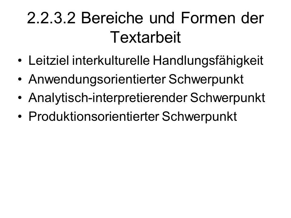 2.2.3.2 Bereiche und Formen der Textarbeit Leitziel interkulturelle Handlungsfähigkeit Anwendungsorientierter Schwerpunkt Analytisch-interpretierender