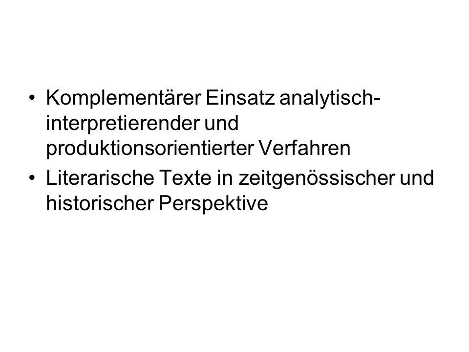 Komplementärer Einsatz analytisch- interpretierender und produktionsorientierter Verfahren Literarische Texte in zeitgenössischer und historischer Per