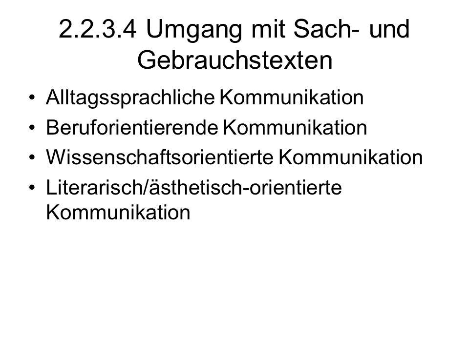 2.2.3.4 Umgang mit Sach- und Gebrauchstexten Alltagssprachliche Kommunikation Beruforientierende Kommunikation Wissenschaftsorientierte Kommunikation