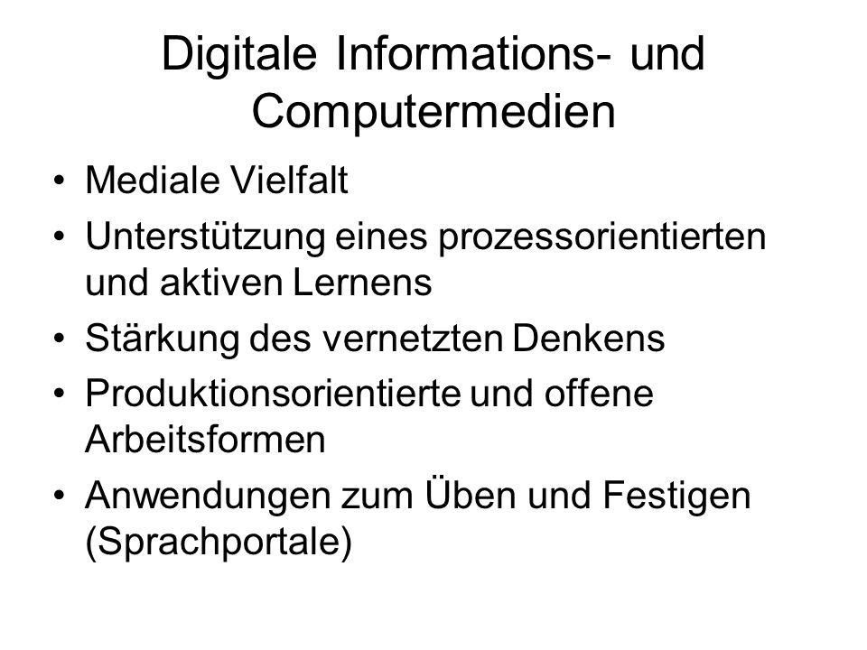 Digitale Informations- und Computermedien Mediale Vielfalt Unterstützung eines prozessorientierten und aktiven Lernens Stärkung des vernetzten Denkens