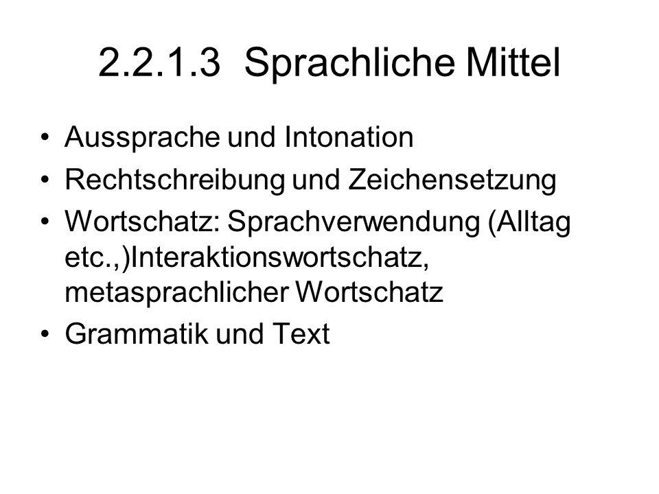 2.2.1.3 Sprachliche Mittel Aussprache und Intonation Rechtschreibung und Zeichensetzung Wortschatz: Sprachverwendung (Alltag etc.,)Interaktionswortsch