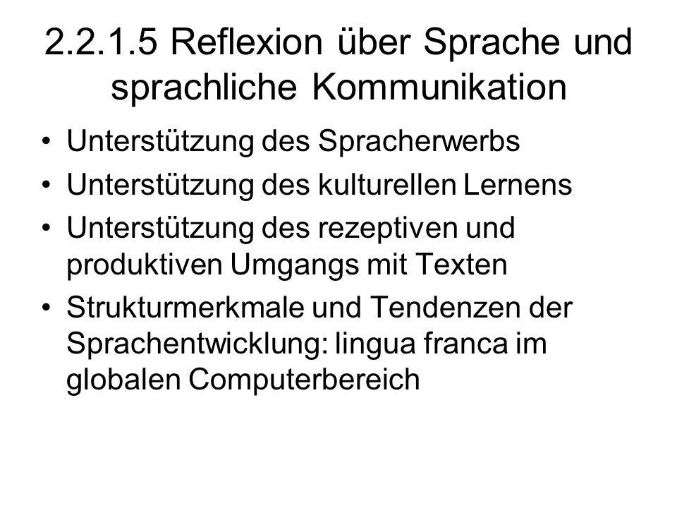 2.2.1.5 Reflexion über Sprache und sprachliche Kommunikation Unterstützung des Spracherwerbs Unterstützung des kulturellen Lernens Unterstützung des r