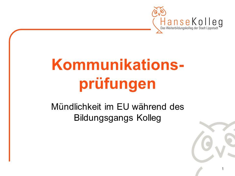 1 Kommunikations- prüfungen Mündlichkeit im EU während des Bildungsgangs Kolleg
