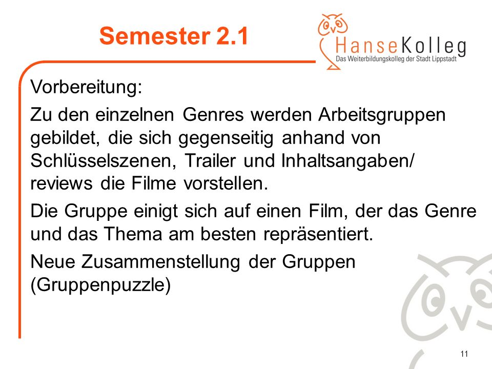 11 Semester 2.1 Vorbereitung: Zu den einzelnen Genres werden Arbeitsgruppen gebildet, die sich gegenseitig anhand von Schlüsselszenen, Trailer und Inh