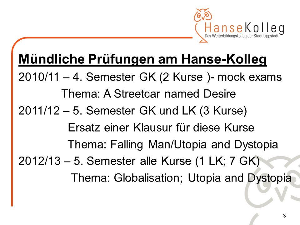 3 Mündliche Prüfungen am Hanse-Kolleg 2010/11 – 4. Semester GK (2 Kurse )- mock exams Thema: A Streetcar named Desire 2011/12 – 5. Semester GK und LK