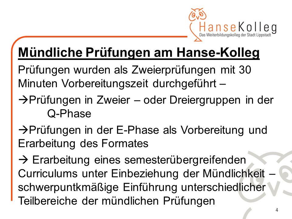 4 Mündliche Prüfungen am Hanse-Kolleg Prüfungen wurden als Zweierprüfungen mit 30 Minuten Vorbereitungszeit durchgeführt – Prüfungen in Zweier – oder