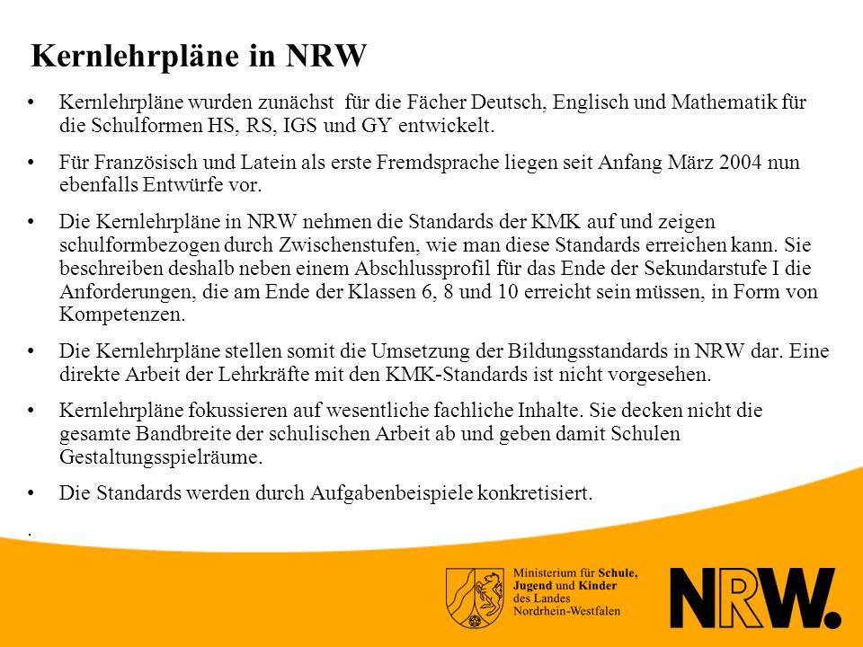 Kernlehrpläne in NRW Kernlehrpläne wurden zunächst für die Fächer Deutsch, Englisch und Mathematik für die Schulformen HS, RS, IGS und GY entwickelt.