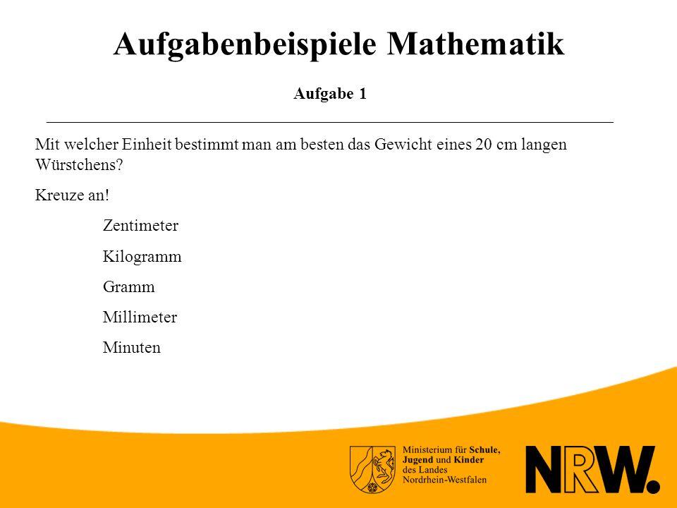 Aufgabenbeispiele Mathematik Aufgabe 1 ___________________________________________________________________ Mit welcher Einheit bestimmt man am besten das Gewicht eines 20 cm langen Würstchens.