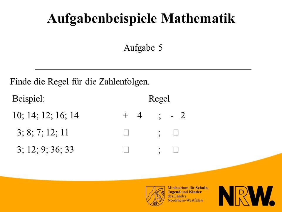 Aufgabenbeispiele Mathematik Aufgabe 5 ______________________________________________ Finde die Regel für die Zahlenfolgen.