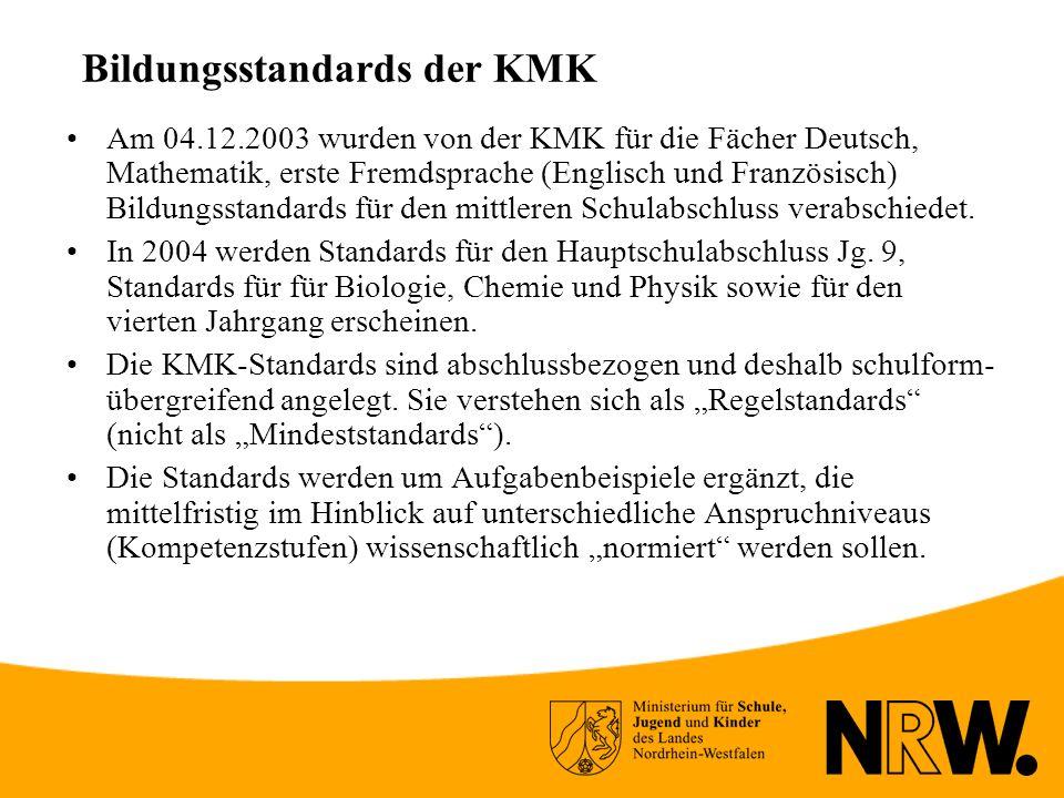 Bildungsstandards der KMK Am 04.12.2003 wurden von der KMK für die Fächer Deutsch, Mathematik, erste Fremdsprache (Englisch und Französisch) Bildungsstandards für den mittleren Schulabschluss verabschiedet.