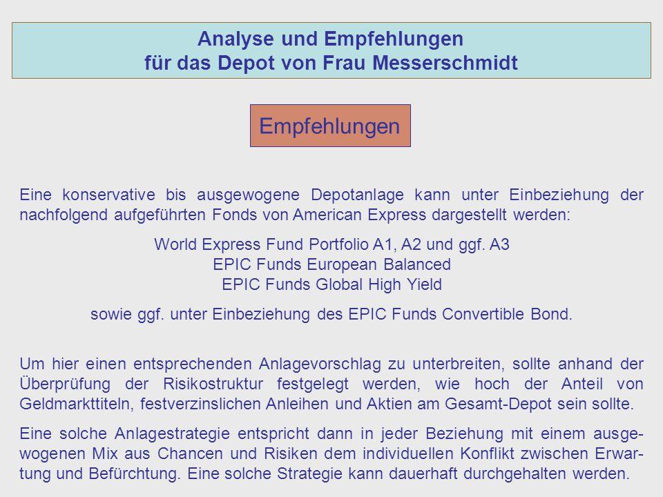 Analyse und Empfehlungen für das Depot von Frau Messerschmidt Empfehlungen Eine konservative bis ausgewogene Depotanlage kann unter Einbeziehung der nachfolgend aufgeführten Fonds von American Express dargestellt werden: World Express Fund Portfolio A1, A2 und ggf.