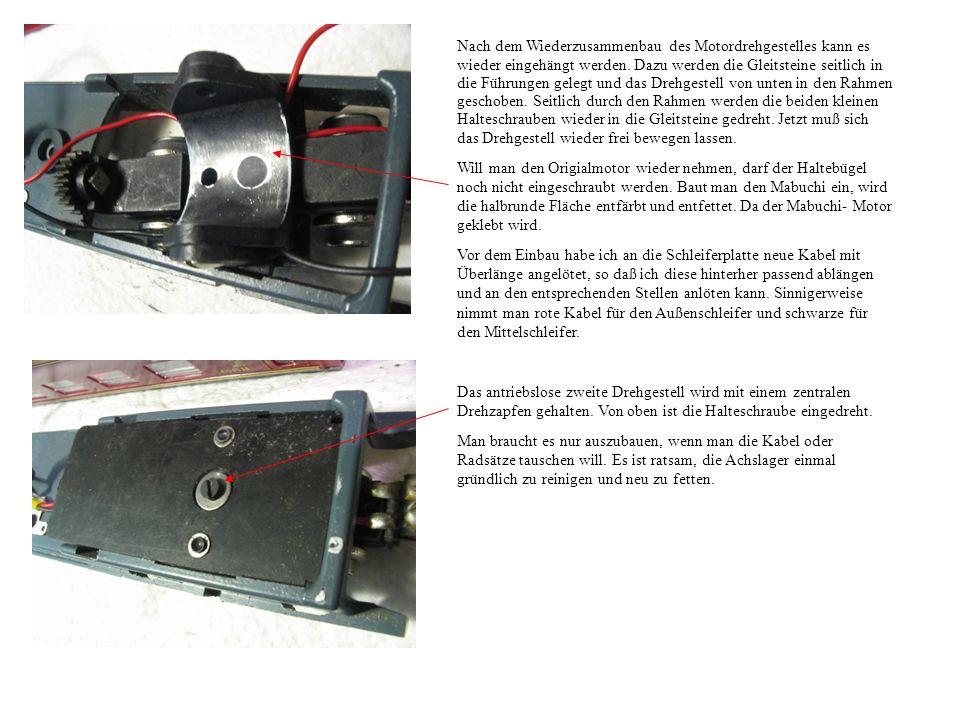 Nach dem Wiederzusammenbau des Motordrehgestelles kann es wieder eingehängt werden.