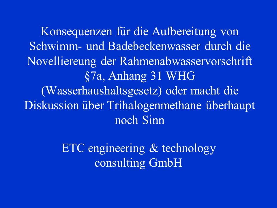 Konsequenzen für die Aufbereitung von Schwimm- und Badebeckenwasser durch die Novelliereung der Rahmenabwasservorschrift §7a, Anhang 31 WHG (Wasserhau