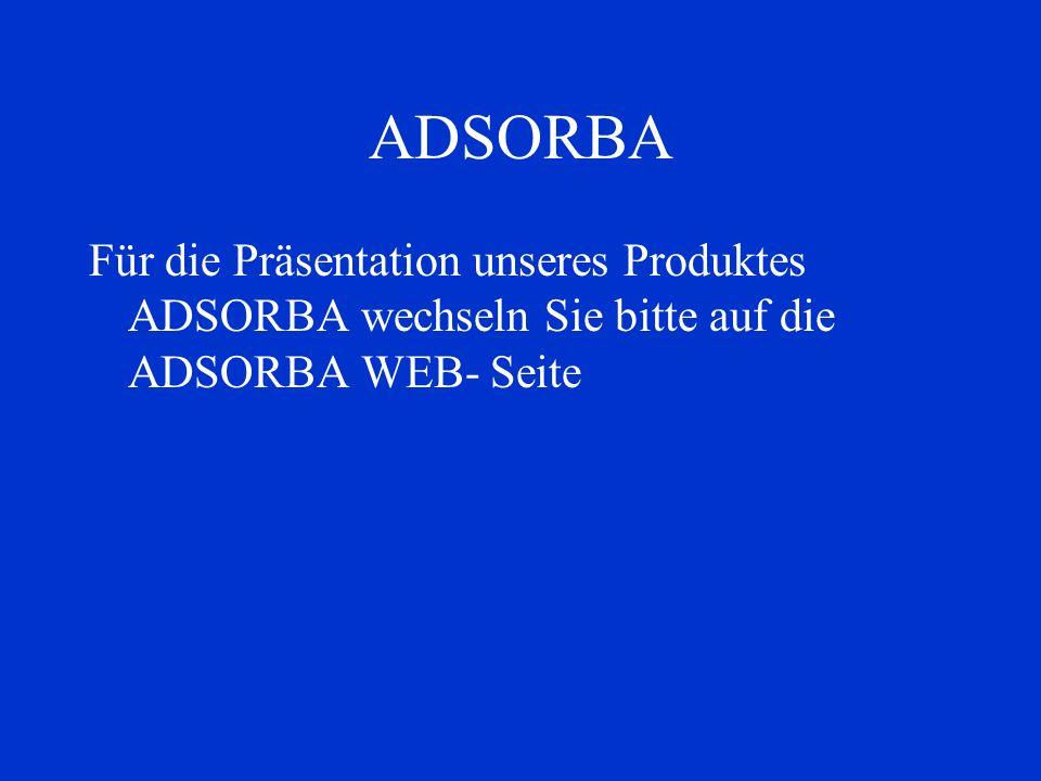 ADSORBA Für die Präsentation unseres Produktes ADSORBA wechseln Sie bitte auf die ADSORBA WEB- Seite
