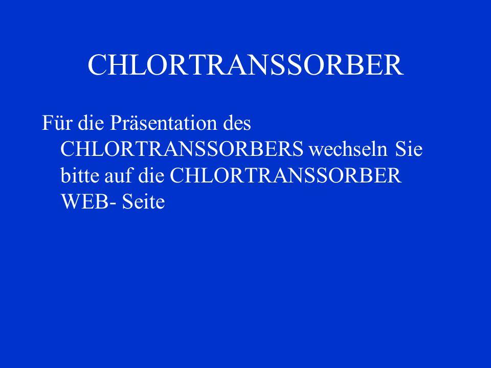 CHLORTRANSSORBER Für die Präsentation des CHLORTRANSSORBERS wechseln Sie bitte auf die CHLORTRANSSORBER WEB- Seite