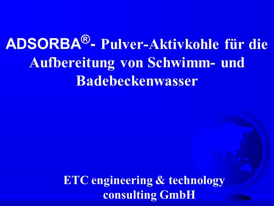 ADSORBA ® - Pulver-Aktivkohle für die Aufbereitung von Schwimm- und Badebeckenwasser ETC engineering & technology consulting GmbH
