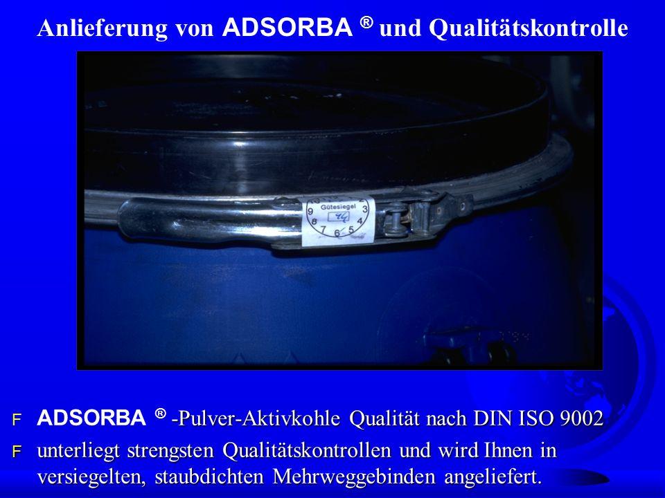 Anlieferung von ADSORBA ® und Qualitätskontrolle -Pulver-Aktivkohle Qualität nach DIN ISO 9002 ADSORBA ® -Pulver-Aktivkohle Qualität nach DIN ISO 9002