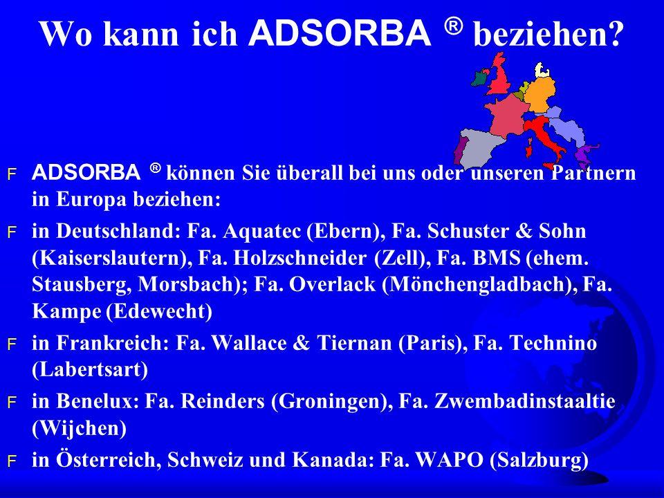Wo kann ich ADSORBA ® beziehen? ADSORBA ® können Sie überall bei uns oder unseren Partnern in Europa beziehen: F in Deutschland: Fa. Aquatec (Ebern),