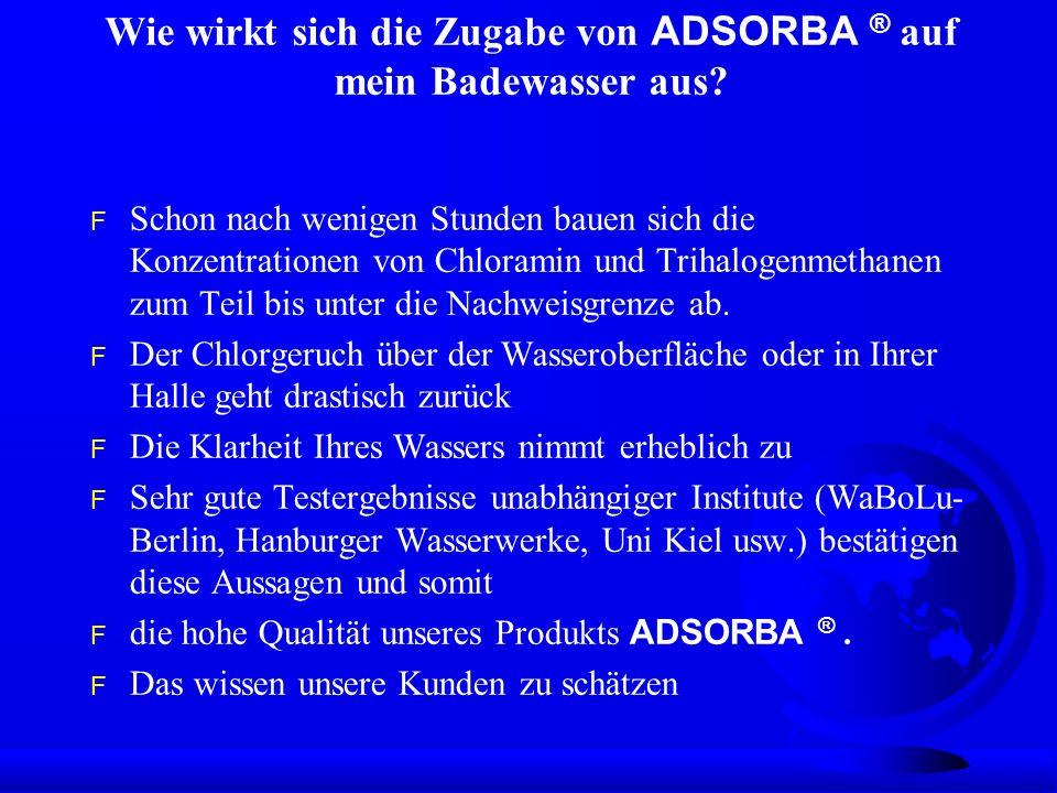 Wie wirkt sich die Zugabe von ADSORBA ® auf mein Badewasser aus? F Schon nach wenigen Stunden bauen sich die Konzentrationen von Chloramin und Trihalo
