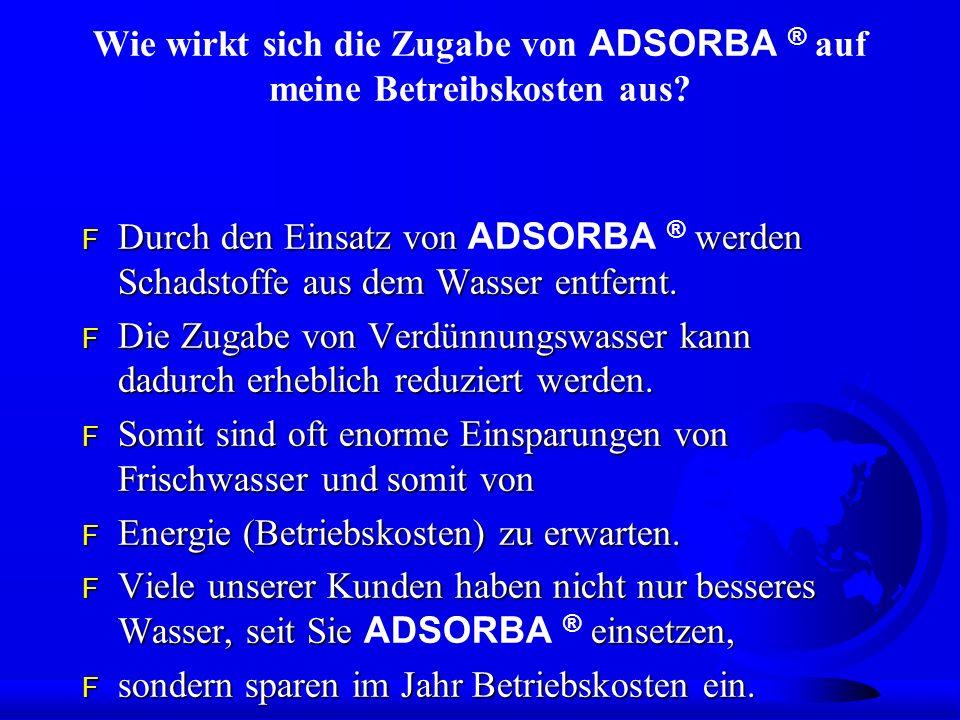 Wie wirkt sich die Zugabe von ADSORBA ® auf meine Betreibskosten aus? Durch den Einsatz von werden Schadstoffe aus dem Wasser entfernt. Durch den Eins