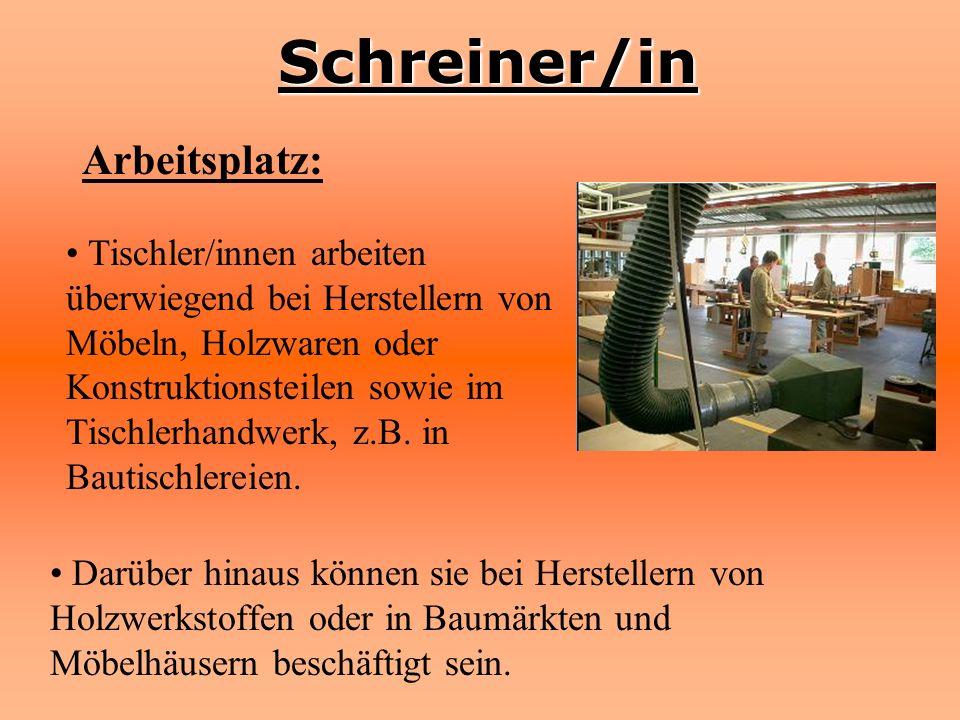 Schreiner/in Arbeitsplatz: Tischler/innen arbeiten überwiegend bei Herstellern von Möbeln, Holzwaren oder Konstruktionsteilen sowie im Tischlerhandwer