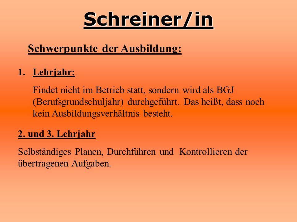 Schreiner/in Schwerpunkte der Ausbildung: 1.Lehrjahr: Findet nicht im Betrieb statt, sondern wird als BGJ (Berufsgrundschuljahr) durchgeführt. Das hei