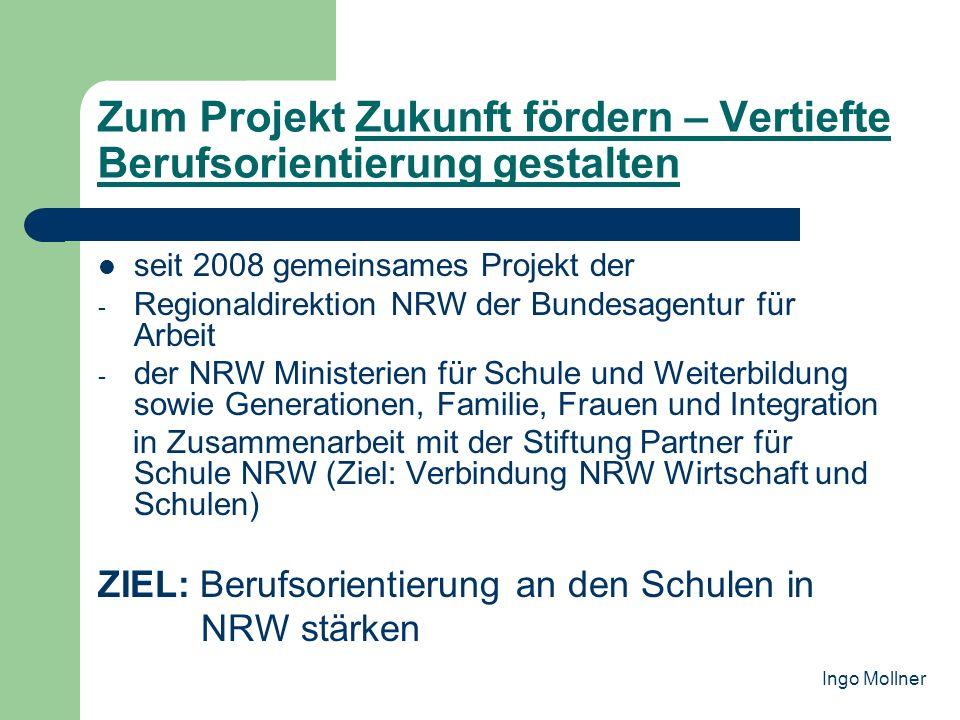 Zum Projekt Zukunft fördern – Vertiefte Berufsorientierung gestalten seit 2008 gemeinsames Projekt der - Regionaldirektion NRW der Bundesagentur für A