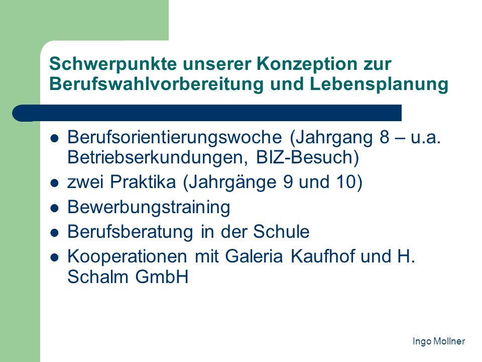 Schwerpunkte unserer Konzeption zur Berufswahlvorbereitung und Lebensplanung Berufsorientierungswoche (Jahrgang 8 – u.a. Betriebserkundungen, BIZ-Besu