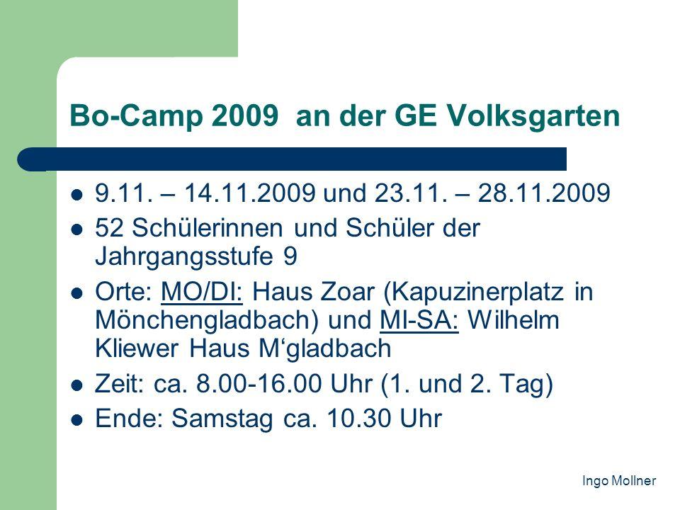 Bo-Camp 2009 an der GE Volksgarten 9.11. – 14.11.2009 und 23.11. – 28.11.2009 52 Schülerinnen und Schüler der Jahrgangsstufe 9 Orte: MO/DI: Haus Zoar