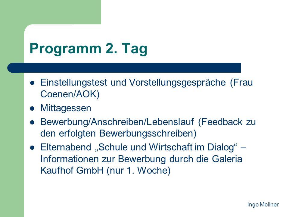 Programm 2. Tag Einstellungstest und Vorstellungsgespräche (Frau Coenen/AOK) Mittagessen Bewerbung/Anschreiben/Lebenslauf (Feedback zu den erfolgten B