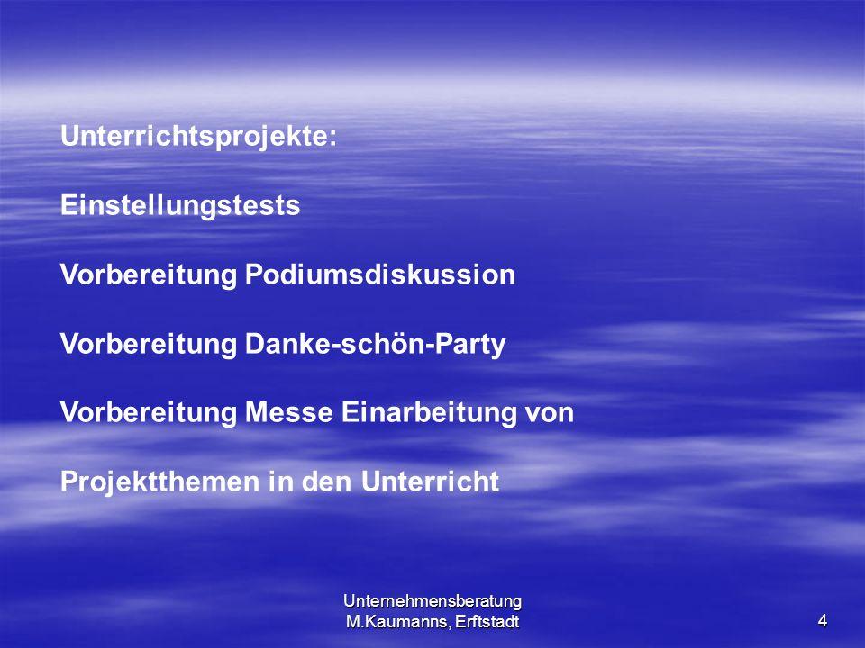 4 Unterrichtsprojekte: Einstellungstests Vorbereitung Podiumsdiskussion Vorbereitung Danke-schön-Party Vorbereitung Messe Einarbeitung von Projektthem
