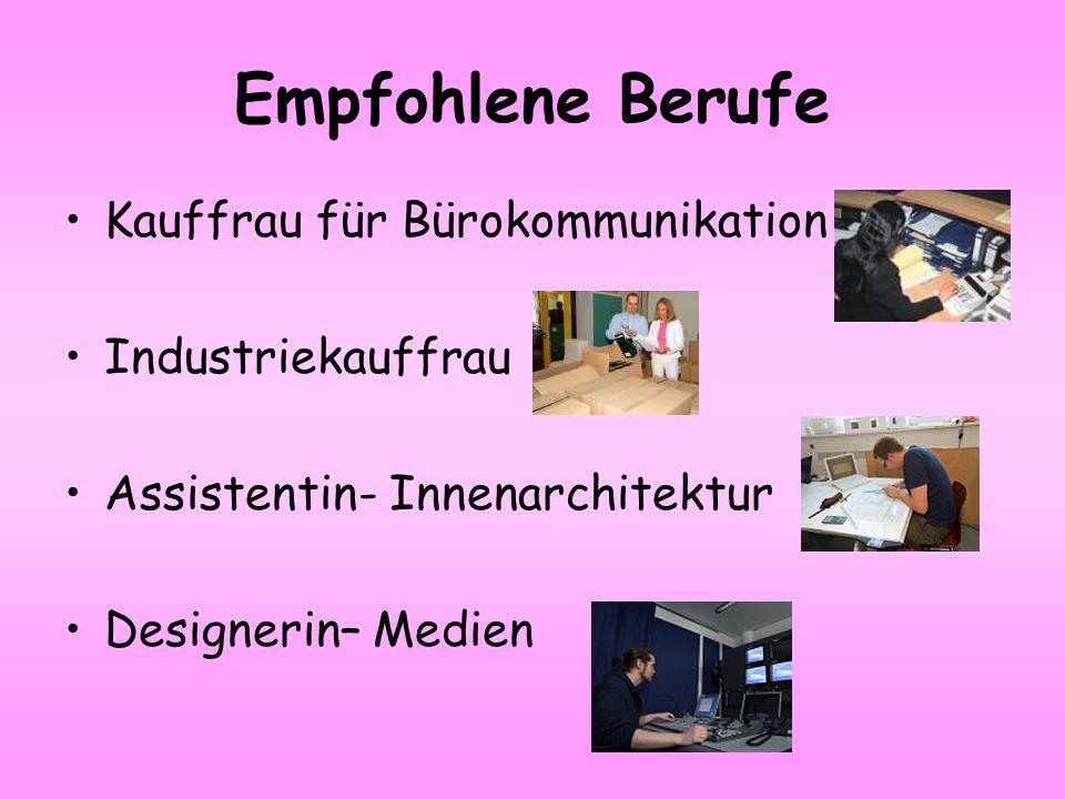 Empfohlene Berufe Kauffrau für Bürokommunikation Industriekauffrau Assistentin- Innenarchitektur Designerin– Medien